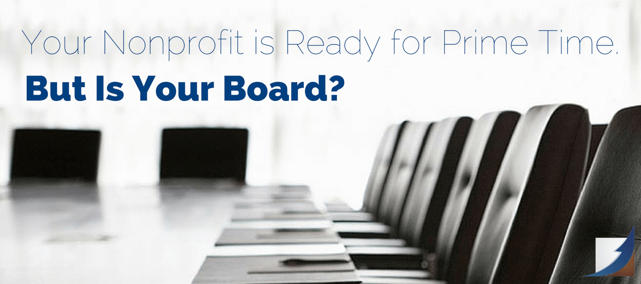 Your Nonprofit is Ready for Prime Time. But is Your Board?