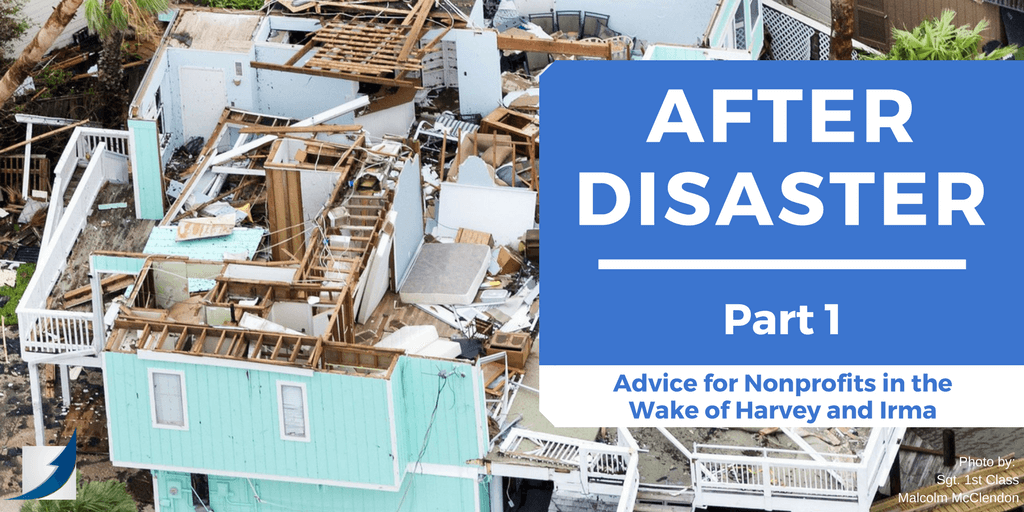 AFTER DISASTER (PART ONE): Advice for Nonprofits in the Wake of Harvey and Irma